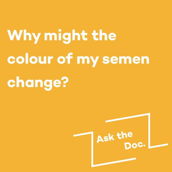 why-might-the-colour-of-my-semen-change